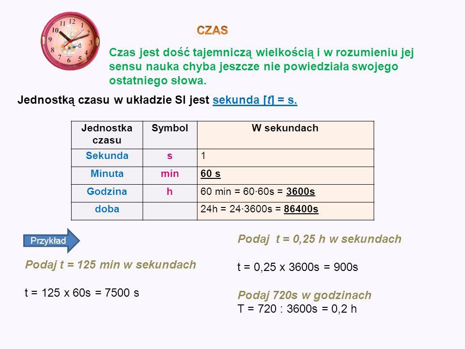Jednostką czasu w układzie SI jest sekunda [t] = s.